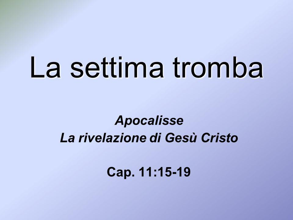 La settima tromba Apocalisse La rivelazione di Gesù Cristo Cap. 11:15-19
