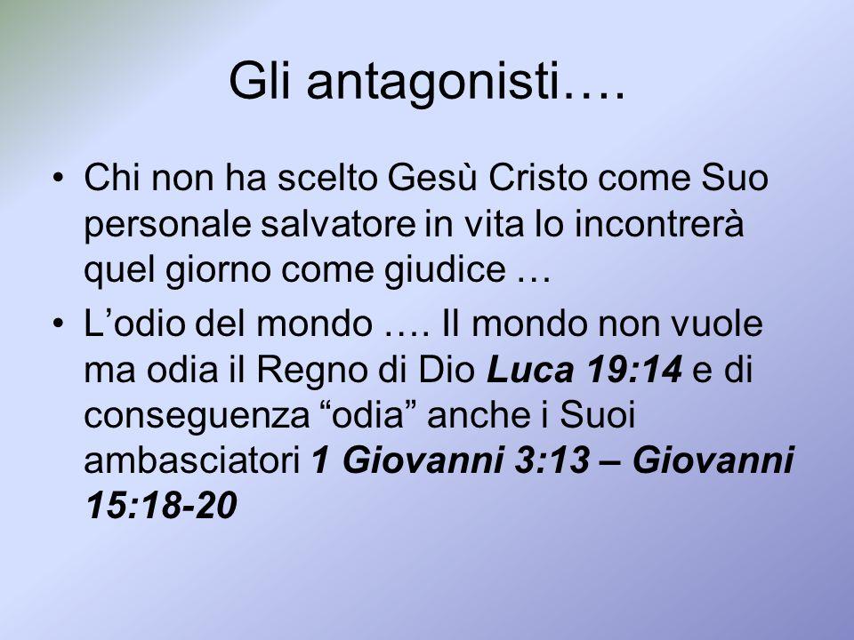 Gli antagonisti…. Chi non ha scelto Gesù Cristo come Suo personale salvatore in vita lo incontrerà quel giorno come giudice … Lodio del mondo …. Il mo