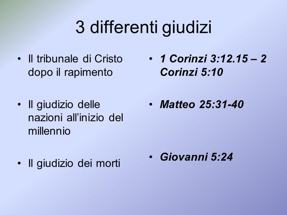 3 differenti giudizi Il tribunale di Cristo dopo il rapimento Il giudizio delle nazioni allinizio del millennio Il giudizio dei morti 1 Corinzi 3:12.1
