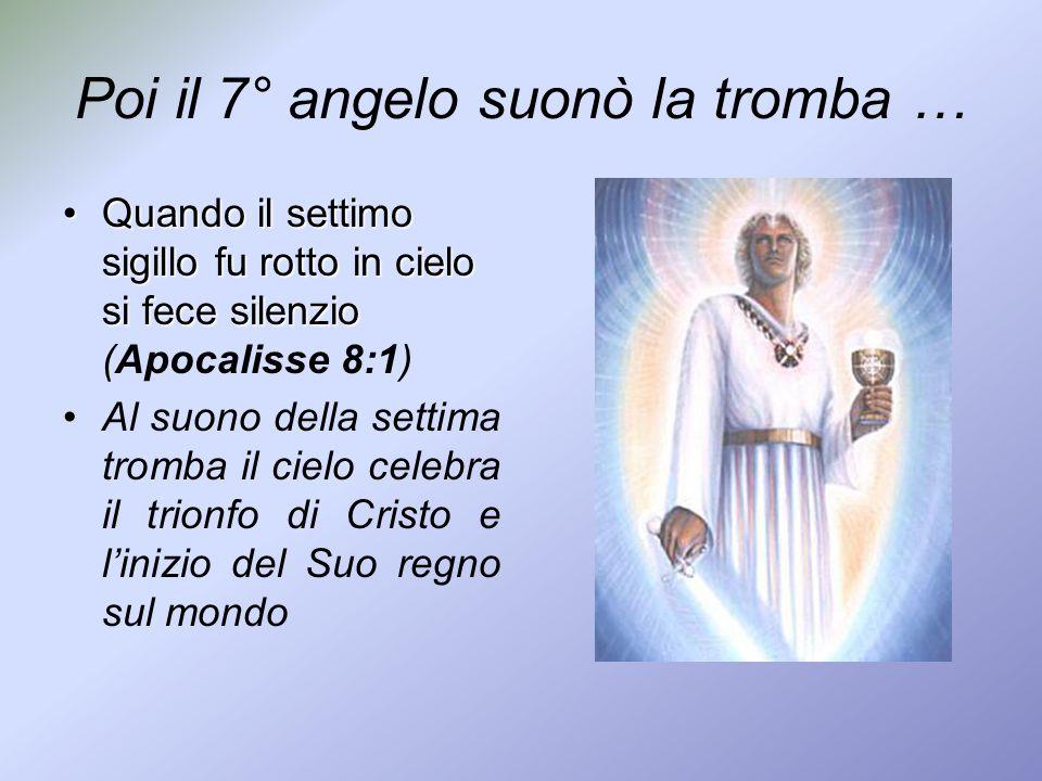 Poi il 7° angelo suonò la tromba … Quando il settimo sigillo fu rotto in cielo si fece silenzioQuando il settimo sigillo fu rotto in cielo si fece sil