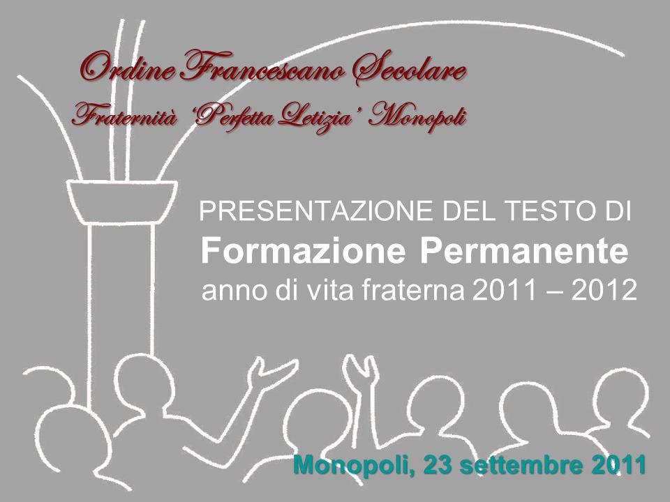 PRESENTAZIONE DEL TESTO DI Formazione Permanente anno di vita fraterna 2011 – 2012 Monopoli, 23 settembre 2011 Ordine Francescano Secolare Fraternità