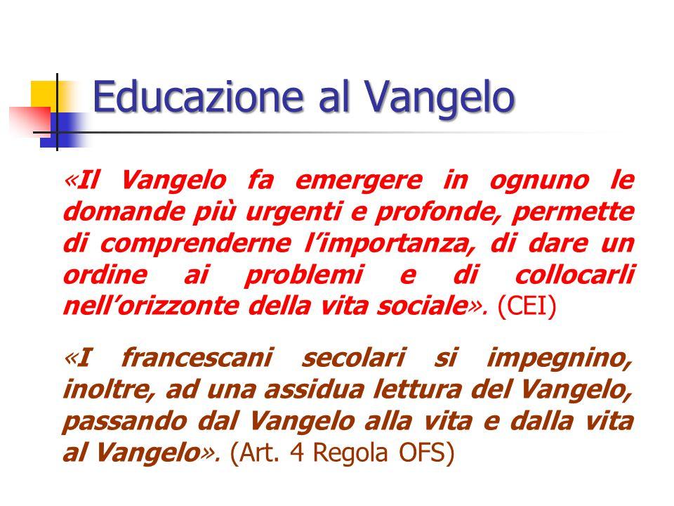 Educazione al Vangelo «Il Vangelo fa emergere in ognuno le domande più urgenti e profonde, permette di comprenderne limportanza, di dare un ordine ai