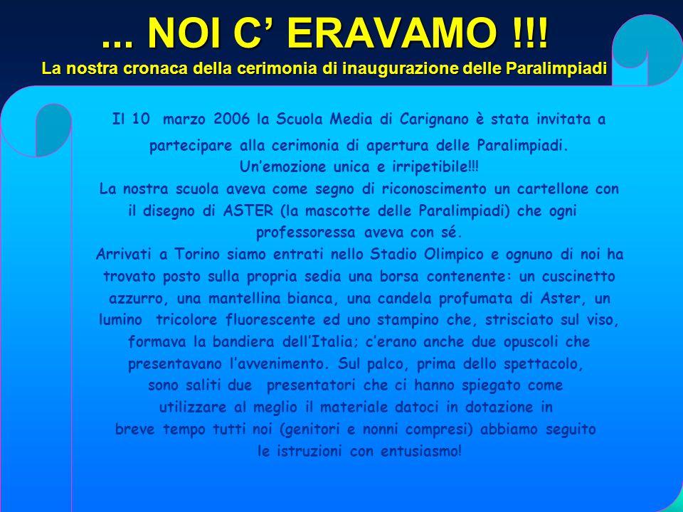 ... ESSERCI E UNALTRA COSA!!! La nostra scuola ha organizzato la partecipazione alla Cerimonia di Inaugurazione dei IX Giochi Paralimpici Torino 2006,