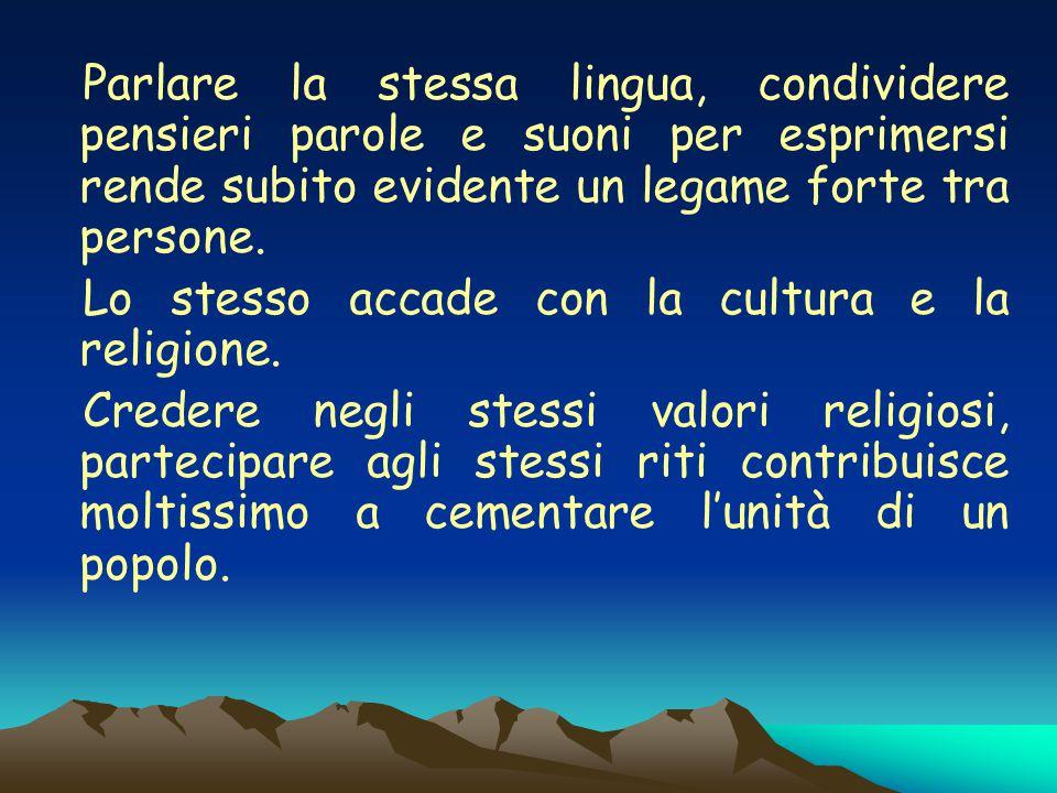 IDENTITA CULTURALE Ogni popolo ha una sua cultura, un insieme di usanze, tradizioni, leggi e comportamenti sociali in cui tutti gli appartenenti a uno