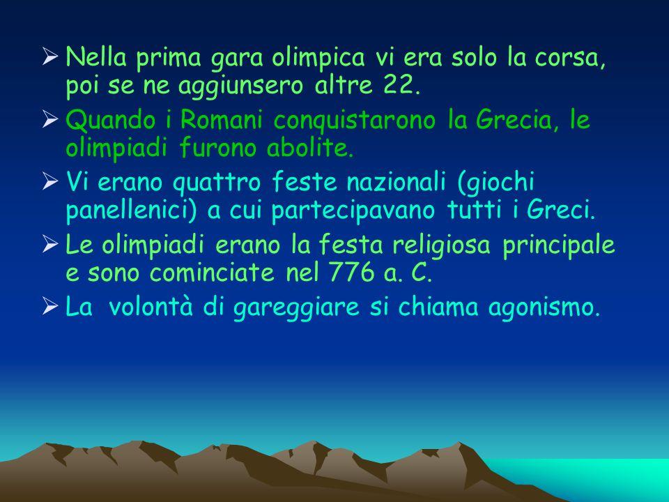 I primi giochi olimpici I giochi olimpici nacquero nellantica Grecia, ed era un modo per onorare gli dei. I giochi olimpici nacquero nellantica Grecia