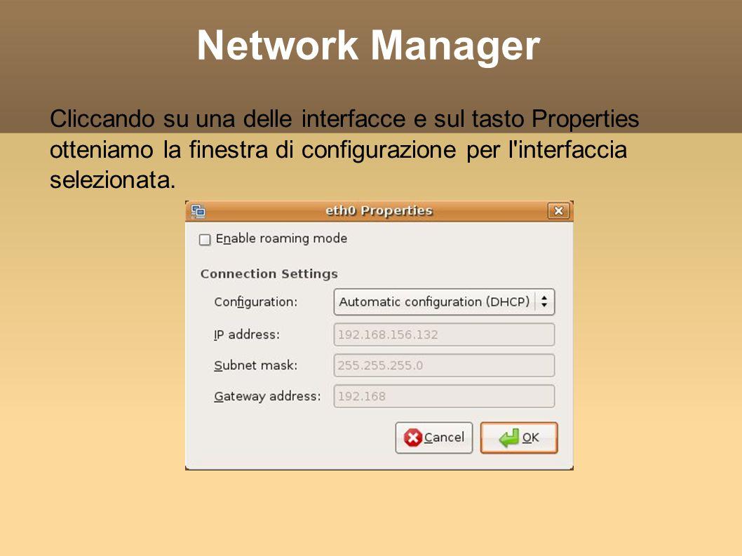 Network Manager Cliccando su una delle interfacce e sul tasto Properties otteniamo la finestra di configurazione per l'interfaccia selezionata.