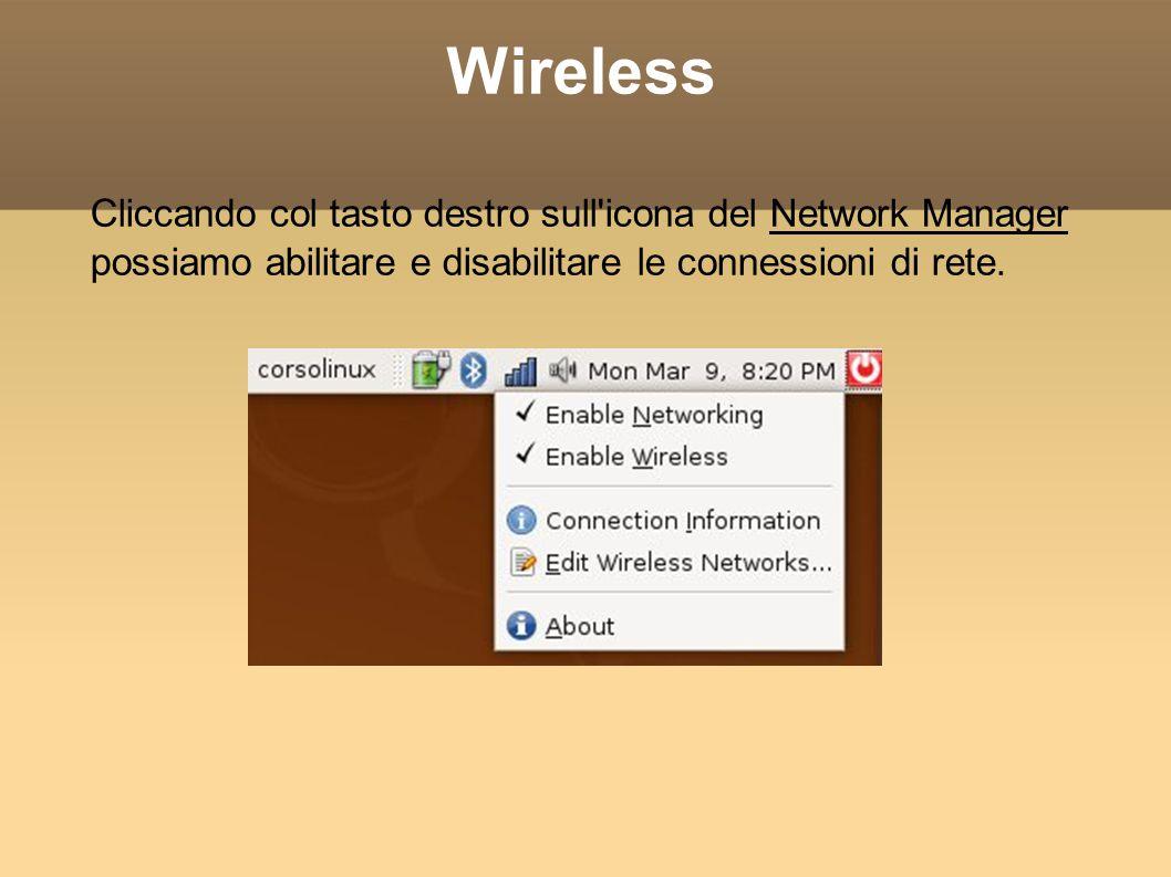 Wireless Cliccando col tasto destro sull'icona del Network Manager possiamo abilitare e disabilitare le connessioni di rete.