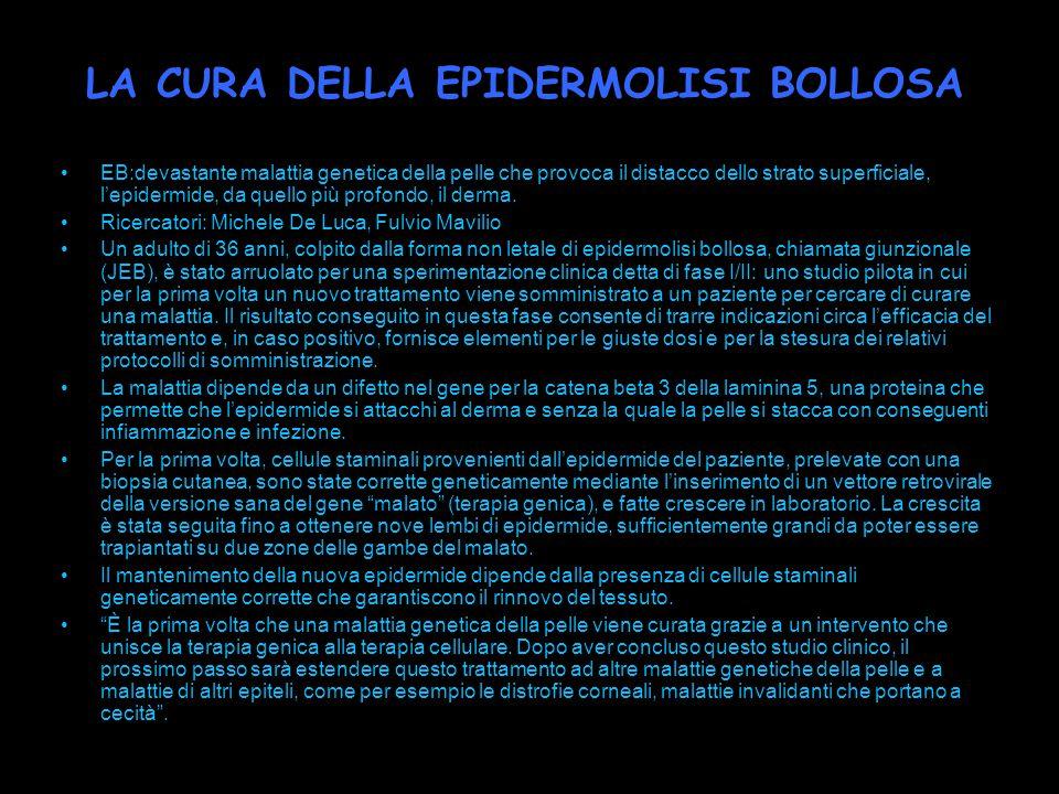 LA CURA DELLA EPIDERMOLISI BOLLOSA EB:devastante malattia genetica della pelle che provoca il distacco dello strato superficiale, lepidermide, da quel