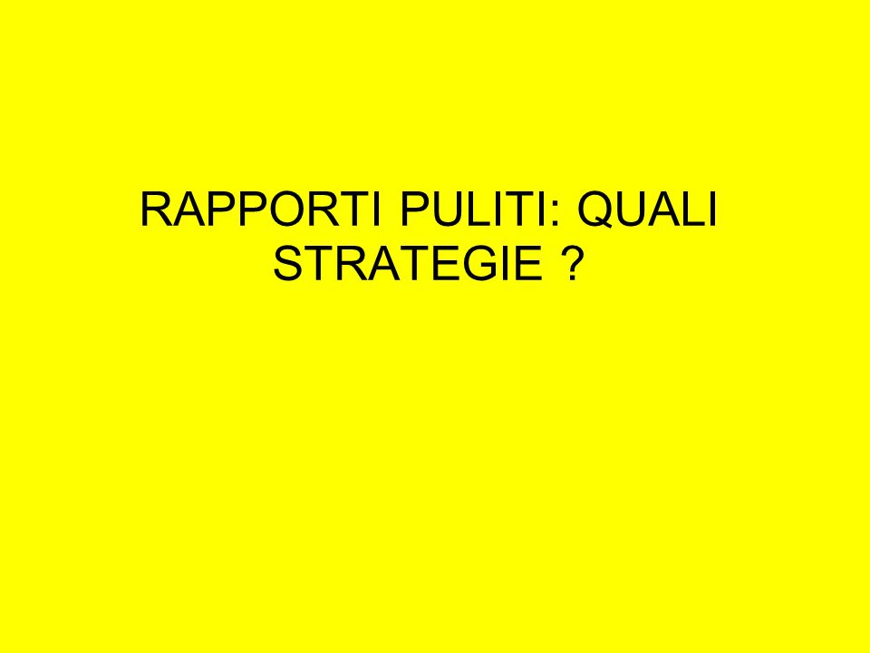 RAPPORTI PULITI: QUALI STRATEGIE ?