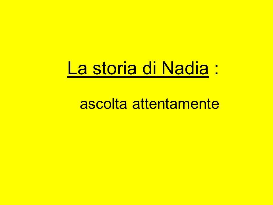 La storia di Nadia : ascolta attentamente