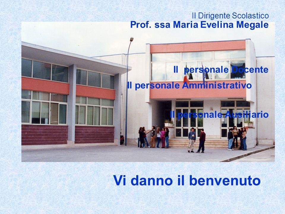 Il Dirigente Scolastico Il personale Docente Prof. ssa Maria Evelina Megale Il personale Amministrativo Il personale Ausiliario Vi danno il benvenuto