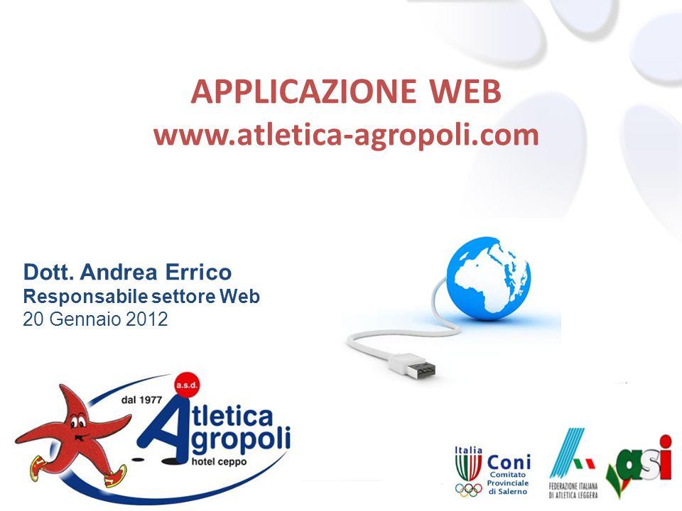 Dott. Andrea Errico Responsabile settore Web 20 Gennaio 2012 APPLICAZIONE WEB www.atletica-agropoli.com