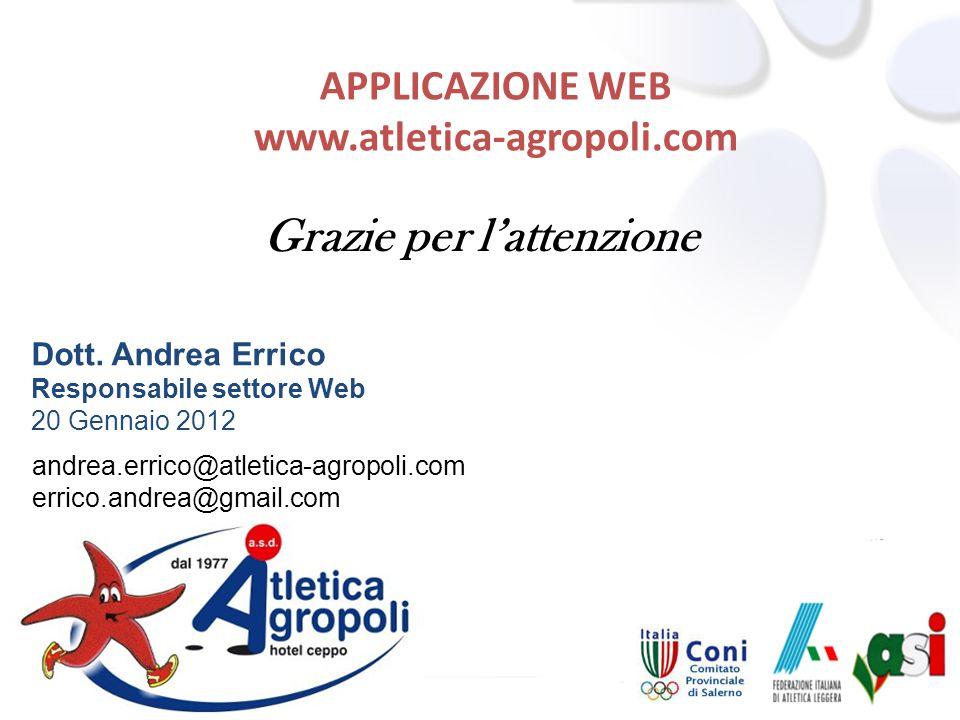 andrea.errico@atletica-agropoli.com errico.andrea@gmail.com APPLICAZIONE WEB www.atletica-agropoli.com Grazie per lattenzione Dott. Andrea Errico Resp