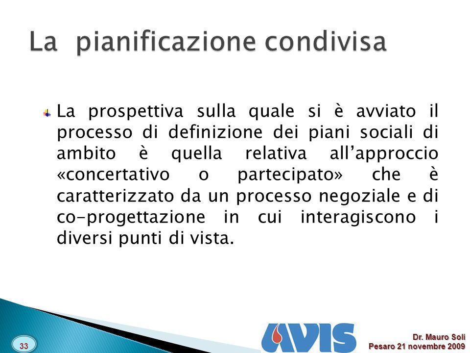 33 La prospettiva sulla quale si è avviato il processo di definizione dei piani sociali di ambito è quella relativa allapproccio «concertativo o partecipato» che è caratterizzato da un processo negoziale e di co-progettazione in cui interagiscono i diversi punti di vista.