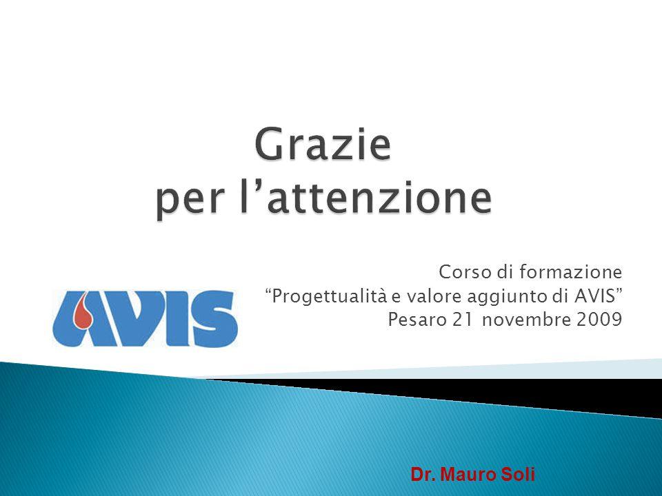 Corso di formazione Progettualità e valore aggiunto di AVIS Pesaro 21 novembre 2009 Dr. Mauro Soli