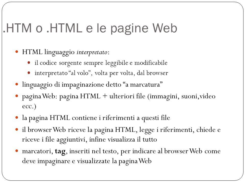 .HTM o.HTML e le pagine Web HTML linguaggio interpretato: il codice sorgente sempre leggibile e modificabile interpretato al volo, volta per volta, da