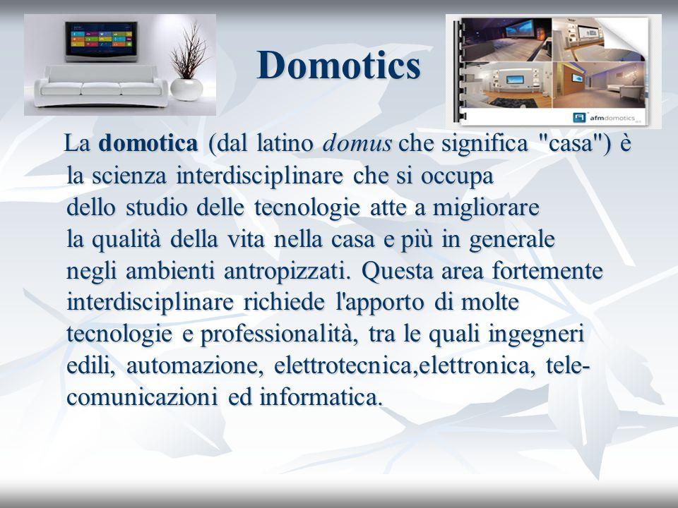 Domotics La domotica (dal latino domus che significa