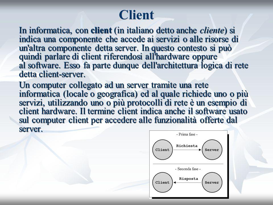 Client In informatica, con client (in italiano detto anche cliente) si indica una componente che accede ai servizi o alle risorse di un'altra componen