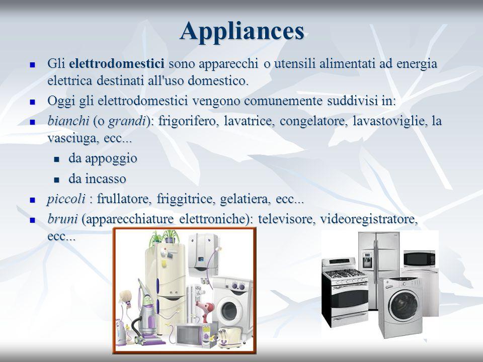 Appliances Gli elettrodomestici sono apparecchi o utensili alimentati ad energia elettrica destinati all'uso domestico. Gli elettrodomestici sono appa