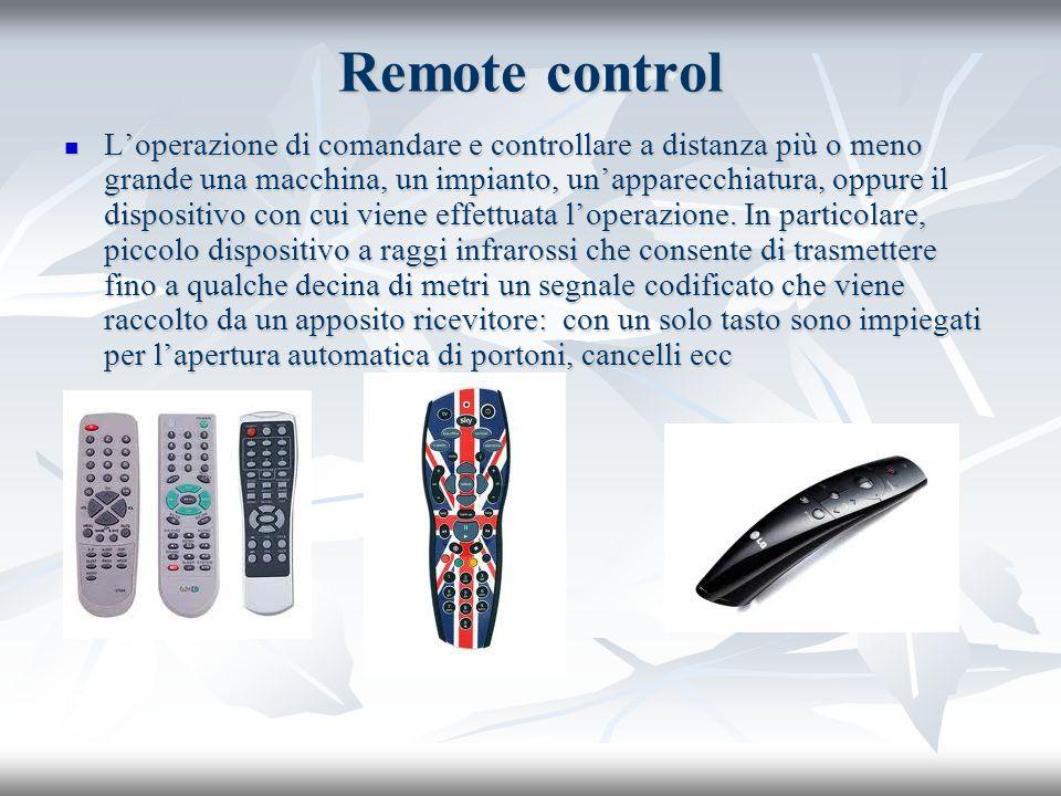 Remote control Loperazione di comandare e controllare a distanza più o meno grande una macchina, un impianto, unapparecchiatura, oppure il dispositivo