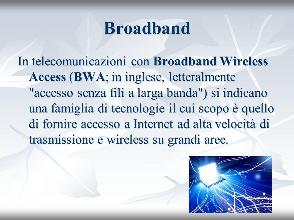 Broadband In telecomunicazioni con Broadband Wireless Access (BWA; in inglese, letteralmente