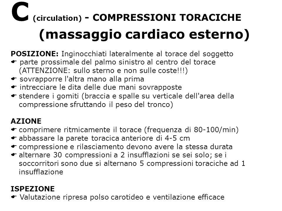C (circulation) - COMPRESSIONI TORACICHE (massaggio cardiaco esterno) POSIZIONE: Inginocchiati lateralmente al torace del soggetto parte prossimale de