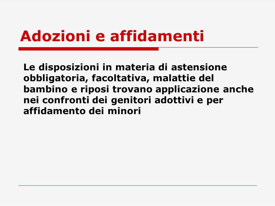 Adozioni e affidamenti Le disposizioni in materia di astensione obbligatoria, facoltativa, malattie del bambino e riposi trovano applicazione anche ne