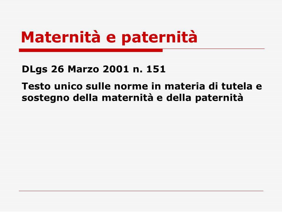 Maternità e paternità DLgs 26 Marzo 2001 n. 151 Testo unico sulle norme in materia di tutela e sostegno della maternità e della paternità