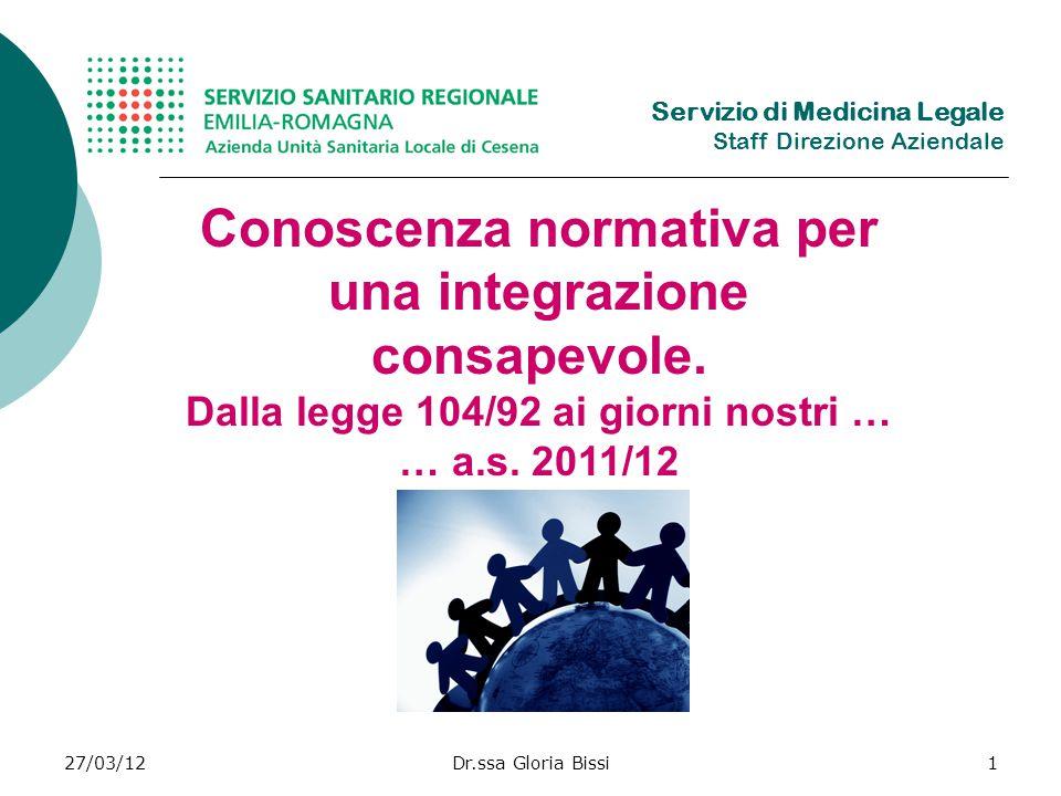 27/03/12Dr.ssa Gloria Bissi1 Conoscenza normativa per una integrazione consapevole.