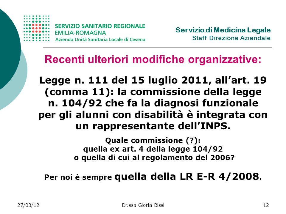 27/03/12Dr.ssa Gloria Bissi12 Recenti ulteriori modifiche organizzative: Legge n.