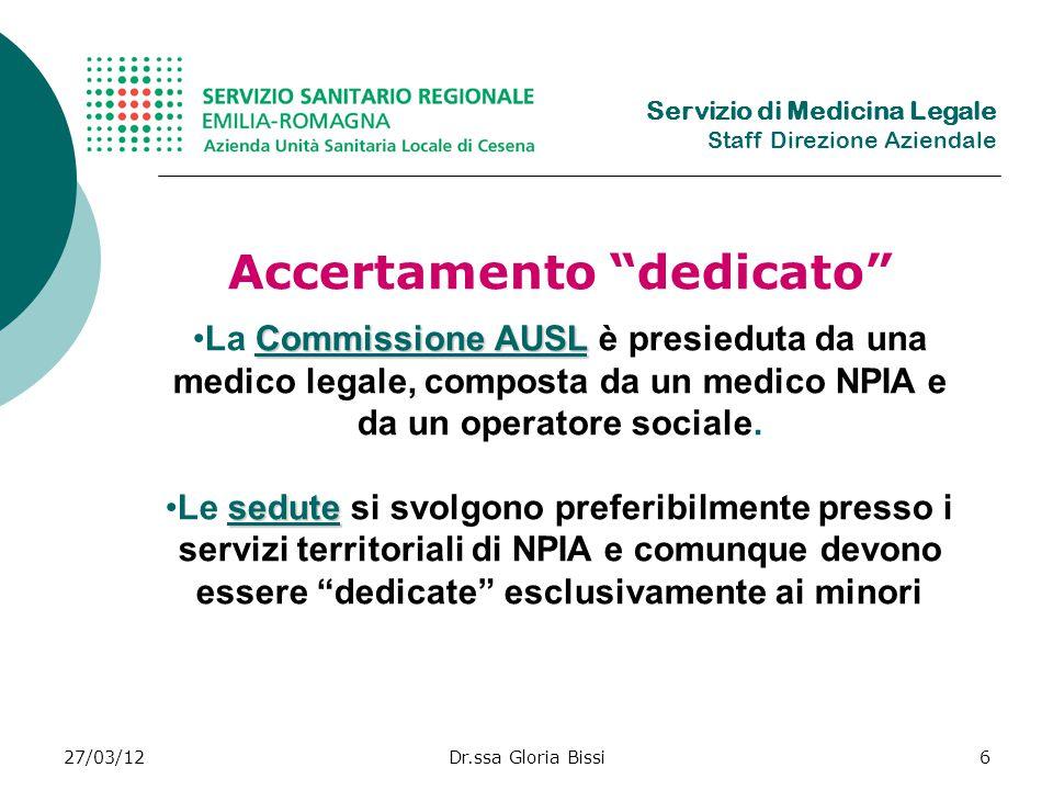 27/03/12Dr.ssa Gloria Bissi6 Accertamento dedicato Commissione AUSLLa Commissione AUSL è presieduta da una medico legale, composta da un medico NPIA e da un operatore sociale.