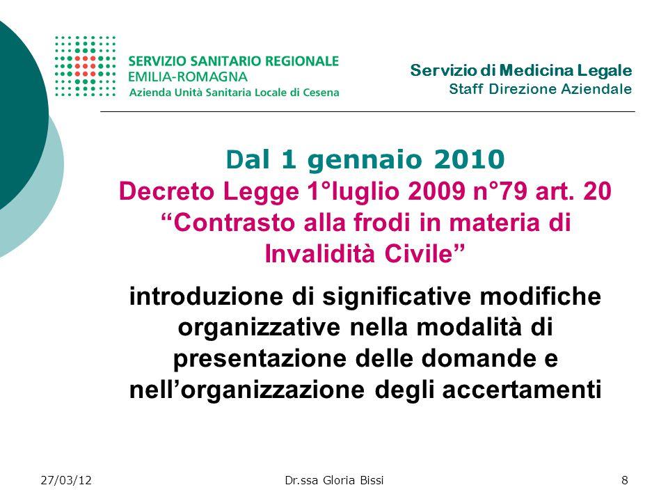 27/03/12Dr.ssa Gloria Bissi8 D al 1 gennaio 2010 Decreto Legge 1°luglio 2009 n°79 art.
