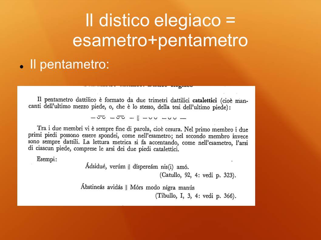 Il distico elegiaco = esametro+pentametro Il pentametro:
