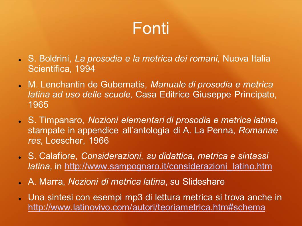 Fonti S. Boldrini, La prosodia e la metrica dei romani, Nuova Italia Scientifica, 1994 M. Lenchantin de Gubernatis, Manuale di prosodia e metrica lati