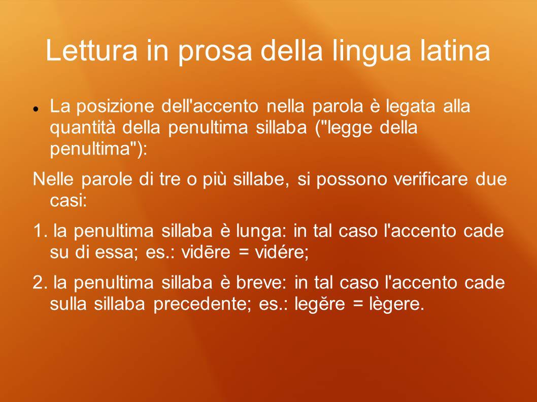 Lettura in prosa della lingua latina La posizione dell'accento nella parola è legata alla quantità della penultima sillaba (