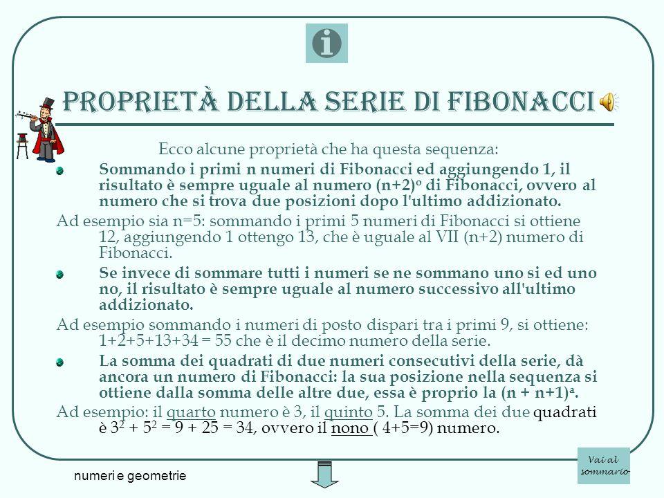 numeri e geometrie proprietà della serie di fibonacci Ecco alcune proprietà che ha questa sequenza: Sommando i primi n numeri di Fibonacci ed aggiunge