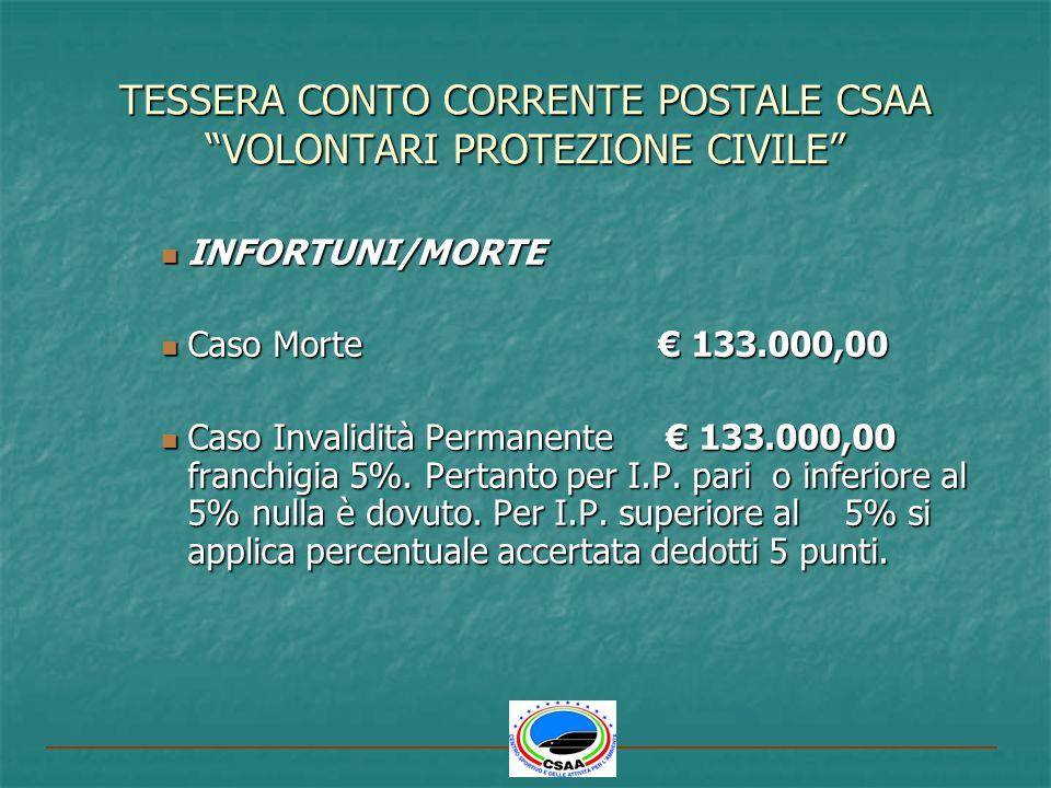 TESSERA CONTO CORRENTE POSTALE CSAA VOLONTARI PROTEZIONE CIVILE INFORTUNI/MORTE INFORTUNI/MORTE Caso Morte 133.000,00 Caso Morte 133.000,00 Caso Inval