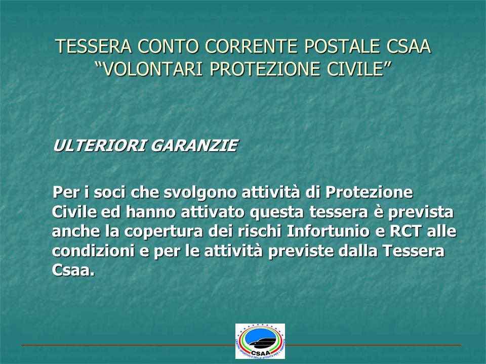 TESSERA CONTO CORRENTE POSTALE CSAA VOLONTARI PROTEZIONE CIVILE ULTERIORI GARANZIE Per i soci che svolgono attività di Protezione Civile ed hanno atti
