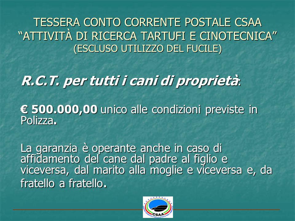 TESSERA CONTO CORRENTE POSTALE CSAAATTIVITÀ DI RICERCA TARTUFI E CINOTECNICA (ESCLUSO UTILIZZO DEL FUCILE) R.C.T. per tutti i cani di proprietà : 500.