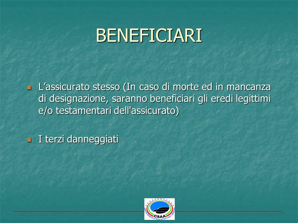 BENEFICIARI Lassicurato stesso (In caso di morte ed in mancanza di designazione, saranno beneficiari gli eredi legittimi e/o testamentari dell'assicur