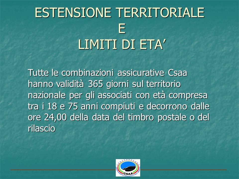 ESTENSIONE TERRITORIALE E LIMITI DI ETA Tutte le combinazioni assicurative Csaa hanno validità 365 giorni sul territorio nazionale per gli associati c
