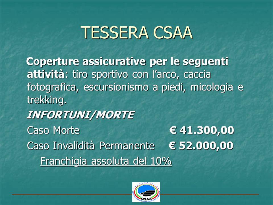 TESSERA CSAA Coperture assicurative per le seguenti attività: tiro sportivo con larco, caccia fotografica, escursionismo a piedi, micologia e trekking