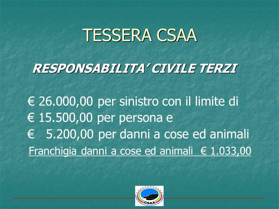 TESSERA CSAA RESPONSABILITA CIVILE TERZI RESPONSABILITA CIVILE TERZI 26.000,00 per sinistro con il limite di 15.500,00 per persona e 5.200,00 per dann