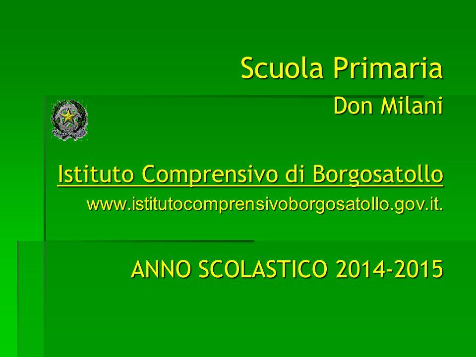 Scuola Primaria Don Milani Istituto Comprensivo di Borgosatollo www.istitutocomprensivoborgosatollo.gov.it. ANNO SCOLASTICO 2014-2015