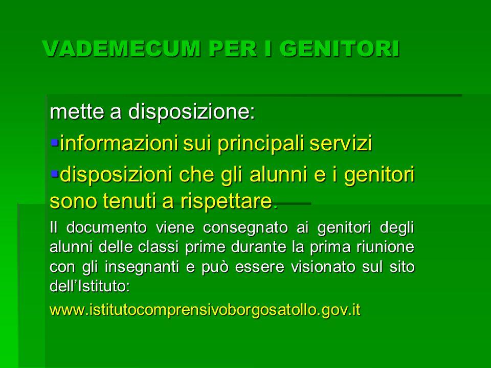 VADEMECUM PER I GENITORI mette a disposizione: informazioni sui principali servizi informazioni sui principali servizi disposizioni che gli alunni e i