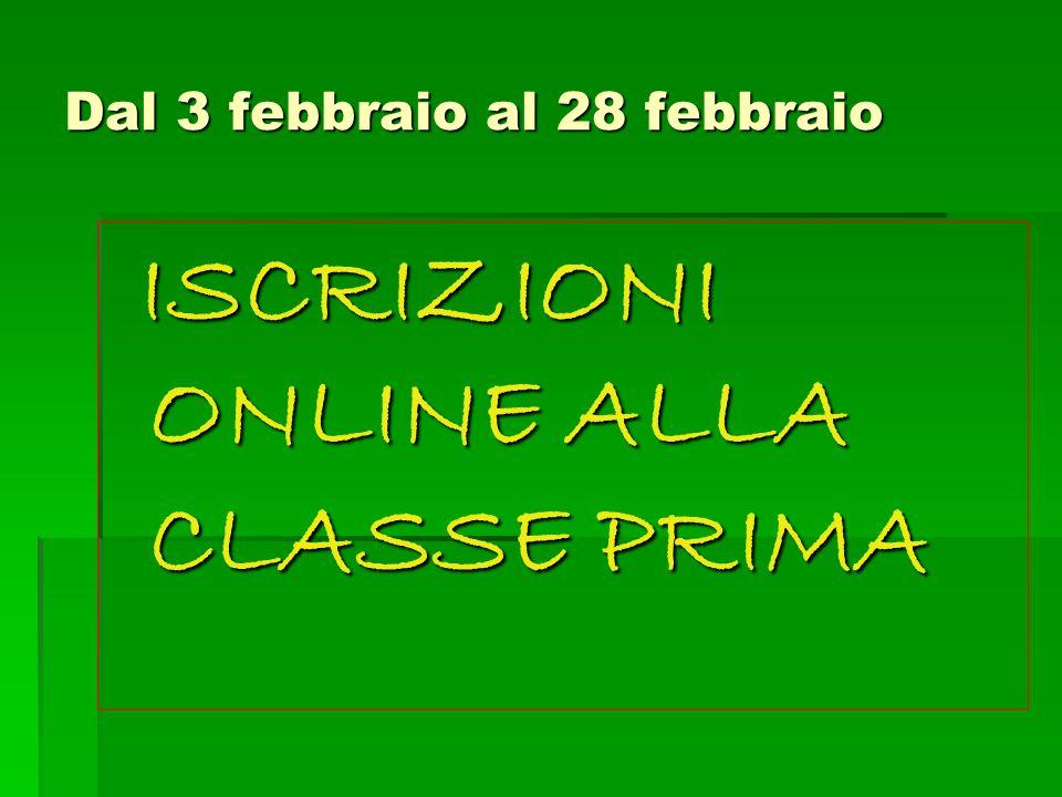 Dal 3 febbraio al 28 febbraio ISCRIZIONI ONLINE ALLA CLASSE PRIMA ISCRIZIONI ONLINE ALLA CLASSE PRIMA