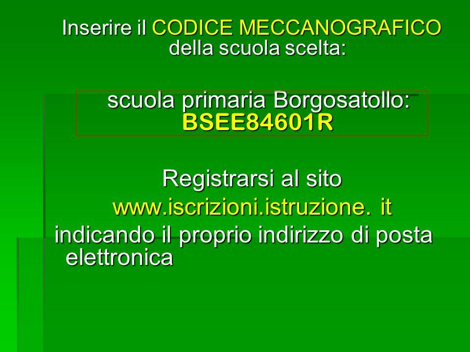 Inserire il CODICE MECCANOGRAFICO della scuola scelta: Inserire il CODICE MECCANOGRAFICO della scuola scelta: scuola primaria Borgosatollo: BSEE84601R