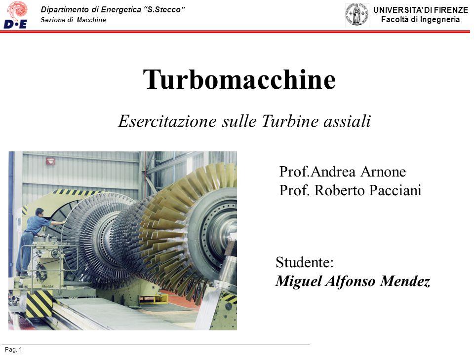UNIVERSITA DI FIRENZE Facoltà di Ingegneria Pag. 1 Dipartimento di Energetica S.Stecco Sezione di Macchine Turbomacchine Esercitazione sulle Turbine a