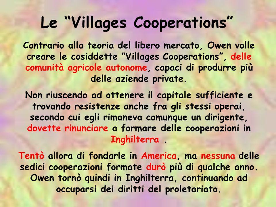 Le Villages Cooperations Contrario alla teoria del libero mercato, Owen volle creare le cosiddette Villages Cooperations, delle comunità agricole auto