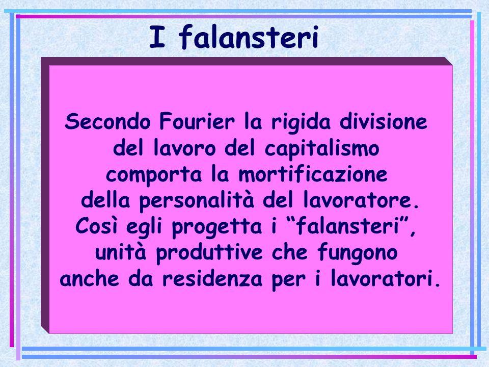 Secondo Fourier la rigida divisione del lavoro del capitalismo comporta la mortificazione della personalità del lavoratore. Così egli progetta i falan